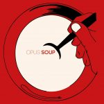 OPUS SOUP Is Out Now!